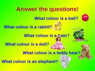 Answer the questions! What colour is a ball? What colour is a rabbit? What co