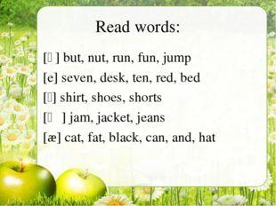 Read words: [ʌ] but, nut, run, fun, jump [e] seven, desk, ten, red, bed [ʃ] s