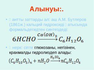 Алынуы:. Қантты заттарды алғаш А.М. Бутлеров (1861ж.) кальций гидроксиді қаты