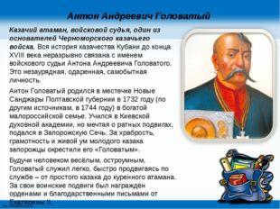 Антон Андреевич Головатый Казачий атаман, войсковой судья, один из основателе