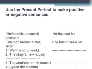 Use the Present Perfect to make positive or negative sentences. (He/lose/his