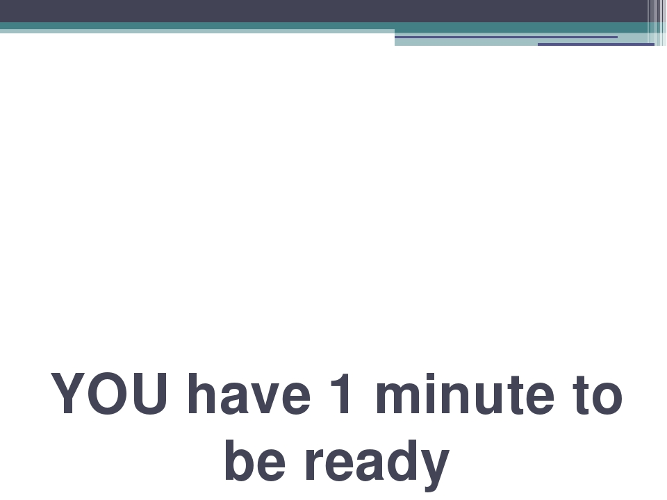 YOU have 1 minute to be ready