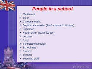 People in a school Classmate Tutor College student Deputy headmaster (AmE as