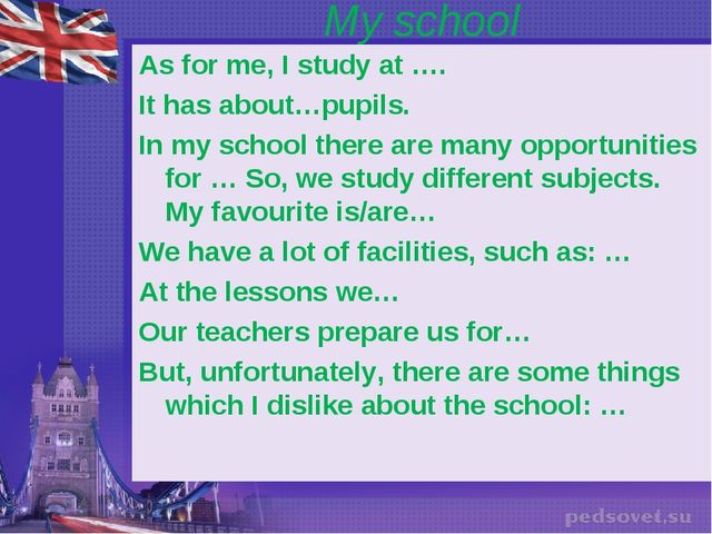 My school As for me, I study at …. It has about…pupils. In my school there ar...