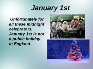 January 1st Unfortunately for all these midnight celebrators, January 1st is