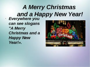 """A Merry Christmas and a Happy New Year! Everywhere you can see slogans """"A Me"""