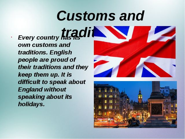 Customs and traditions Every country has its own customs and traditions. Eng...