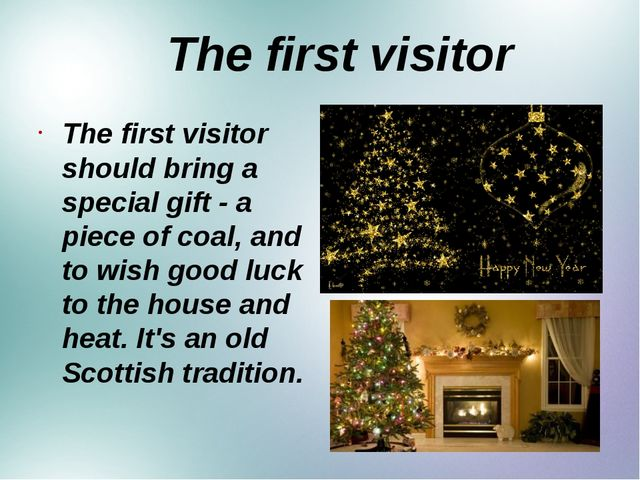 The first visitor The first visitor should bring a special gift - a piece of...