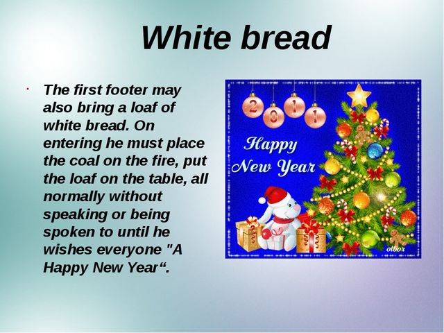 White bread The first footer may also bring a loaf of white bread. On enteri...