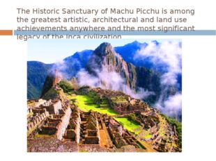 The Historic Sanctuary of Machu Picchu is among the greatest artistic, archit
