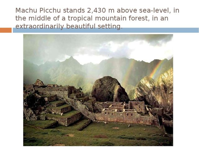 Machu Picchu stands 2,430 m above sea-level, in the middle of a tropical moun...