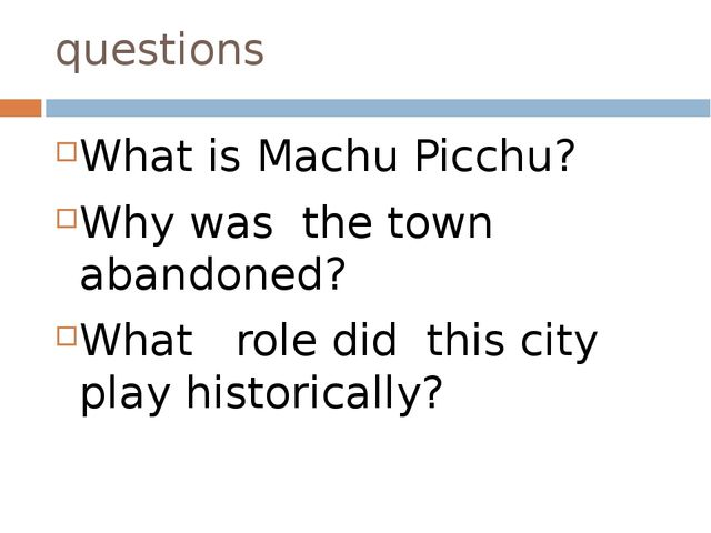 questions What is Machu Picchu? Why was the town abandoned? What role did thi...