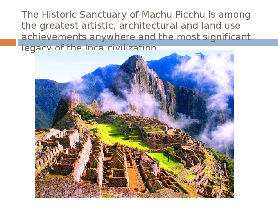 The Historic Sanctuary of Machu Picchu is among the greatest artistic, archit...