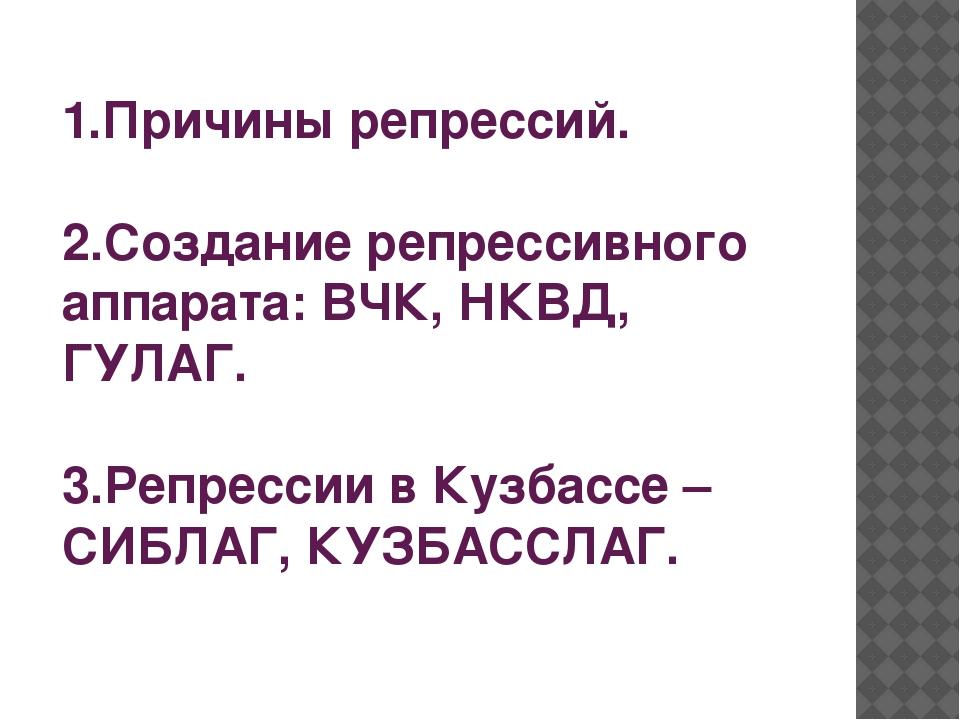 1.Причины репрессий. 2.Создание репрессивного аппарата: ВЧК, НКВД, ГУЛАГ. 3.Р...