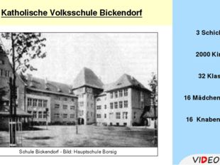 Katholische Volksschule Bickendorf 3 Schichten 2000 Kinder 32 Klassen 16 Mäd