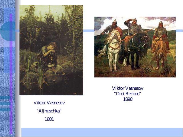 """Viktor Vasnesov """"Aljnuschka"""" 1881 Viktor Vasnesov """"Drei Recken"""" 1898"""