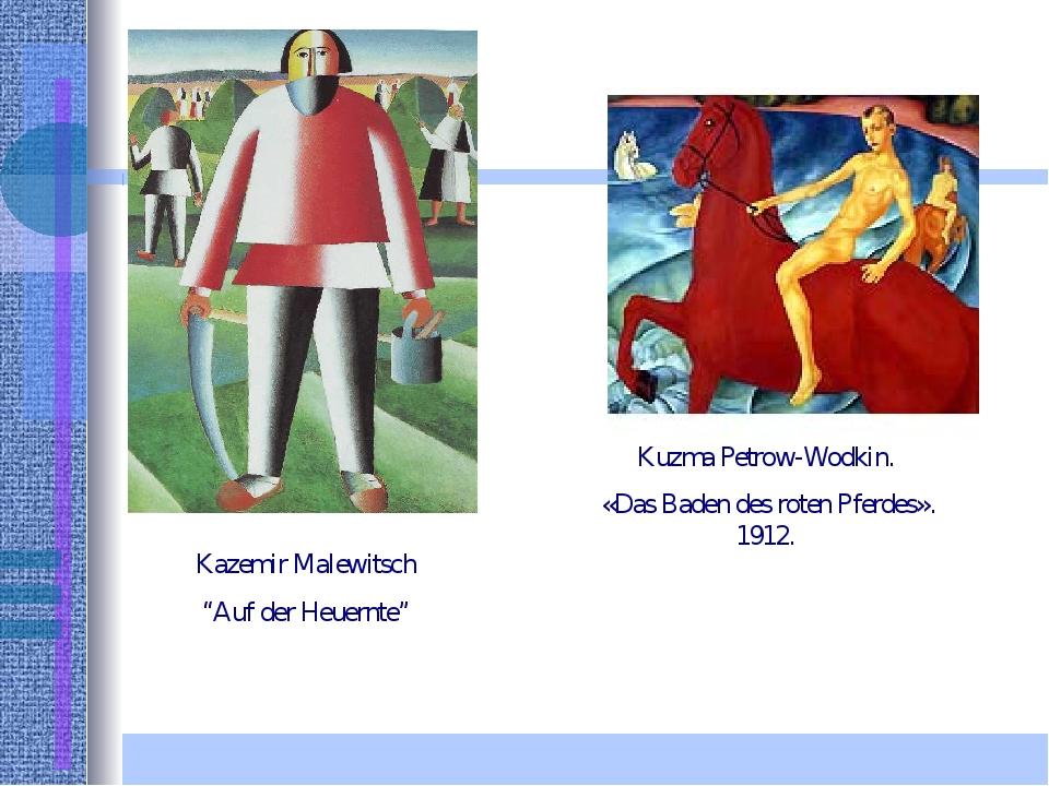 """Kazemir Malewitsch """"Auf der Heuernte"""" Kuzma Petrow-Wodkin. «Das Baden des rot..."""