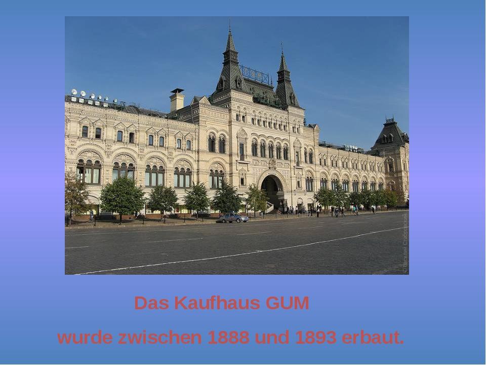 Das Kaufhaus GUM wurde zwischen 1888 und 1893 erbaut.