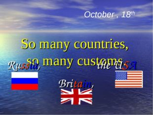 So many countries, so many customs. Russia, the USA Britain, October , 18th