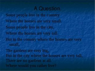 A Question. Some people live in the country Where the houses are very small.