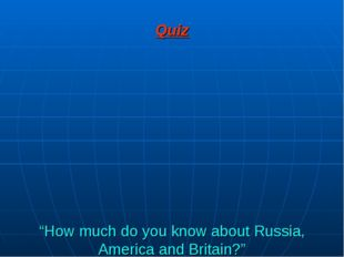 "Quiz ""How much do you know about Russia, America and Britain?"""