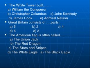 The White Tower built….. . a) William the Conqueror b) Christopher Columb