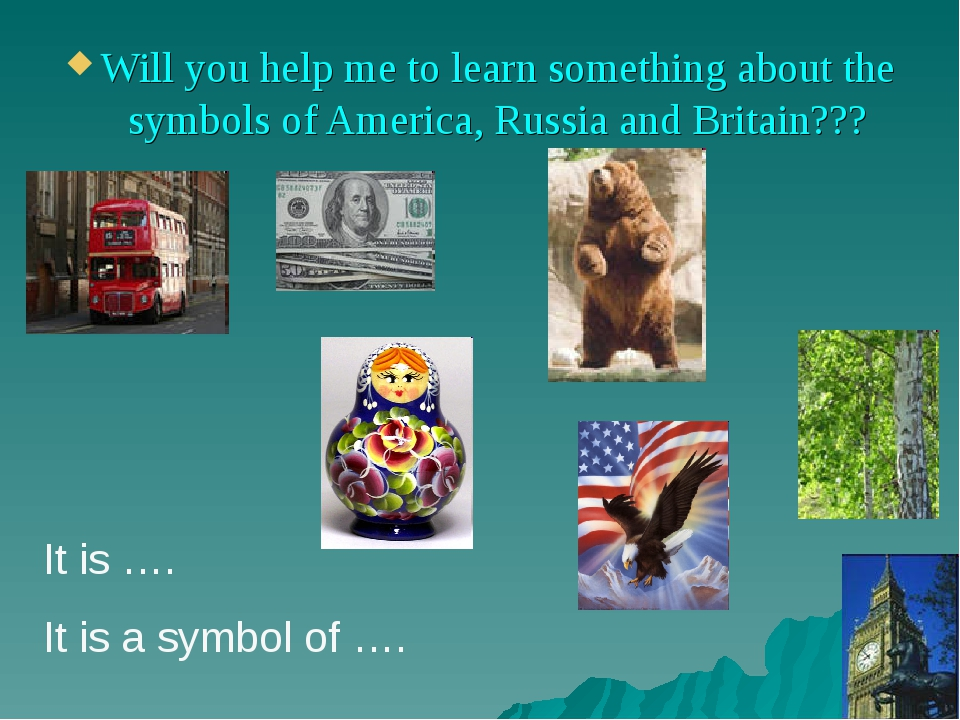 Will you help me to learn something about the symbols of America, Russia and...