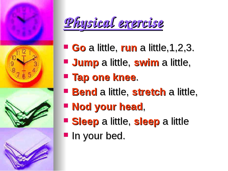 Physical exercise Go a little, run a little,1,2,3. Jump a little, swim a litt...