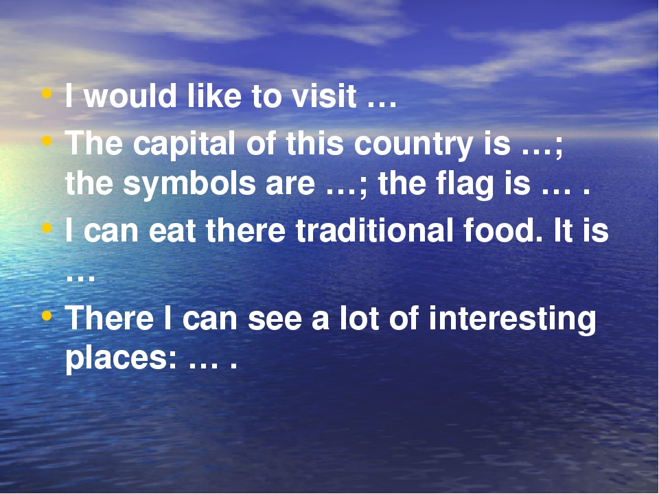 I would like to visit … The capital of this country is …; the symbols are …;...