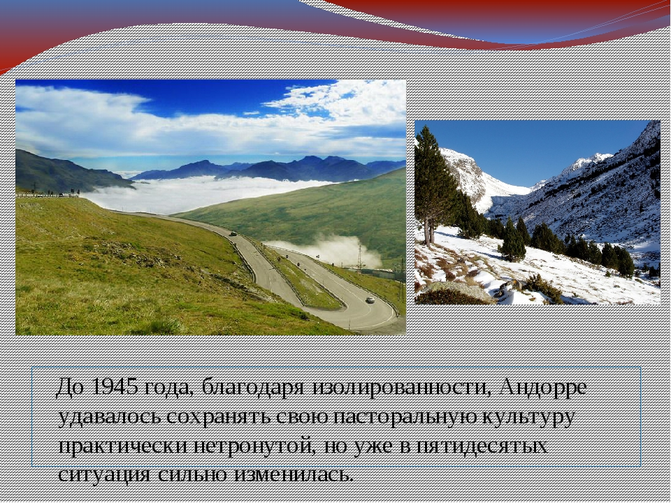 До 1945 года, благодаря изолированности, Андорре удавалось сохранять свою па...