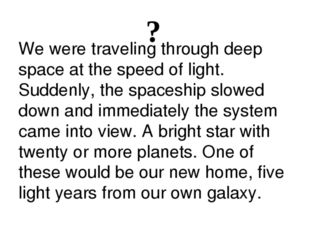 ? We were traveling through deep space at the speed of light. Suddenly, the s