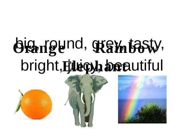 Orange  Rainbow Elephant big, round, grey, tasty, bright, juicy, beautiful