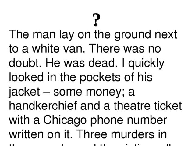 ? The man lay on the ground next to a white van. There was no doubt. He was d...