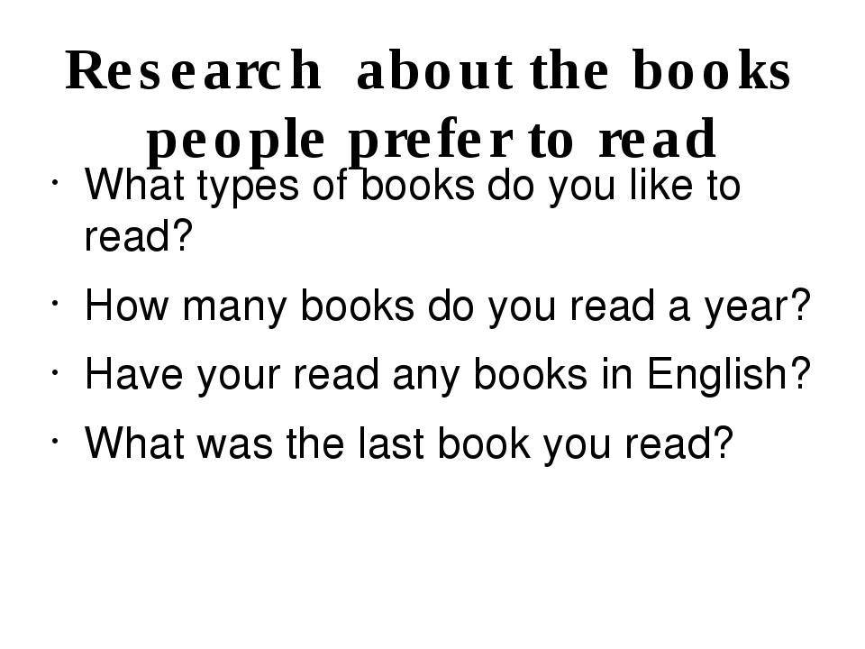 Research about the books people prefer to read What types of books do you lik...