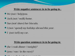 Write negative sentences in to be going to . We (not / help)you. Jack (not /