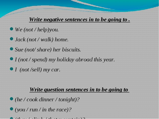 Write negative sentences in to be going to . We (not / help)you. Jack (not /...