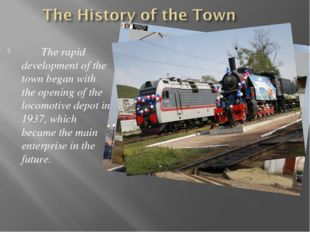 The rapid development of the town began with the opening of the locomotive d