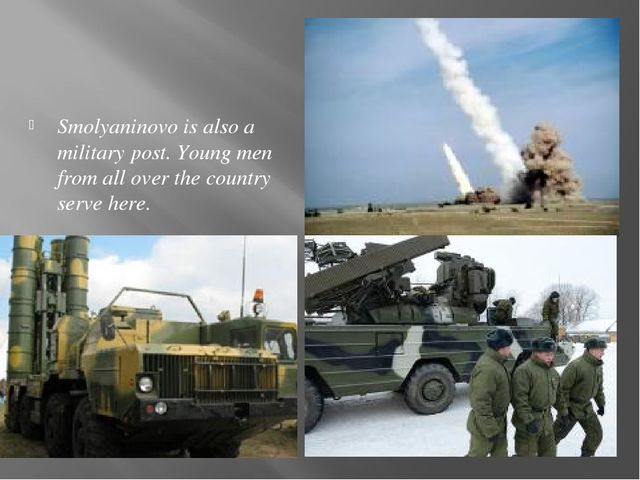 Smolyaninovo is also a military post. Young men from all over the country ser...