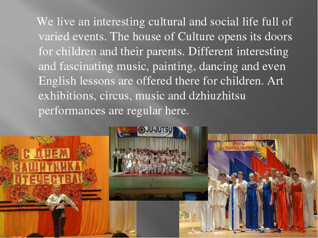We live an interesting cultural and social life full of varied events. The h...