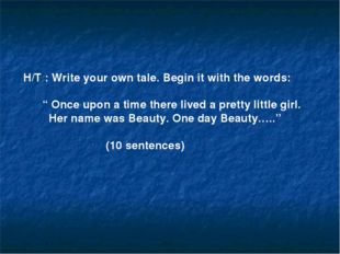 "H/T : Write your own tale. Begin it with the words: "" Once upon a time there"