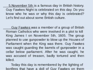 5.November 5th is a famous day in British history. Guy Fawkes Night is celeb