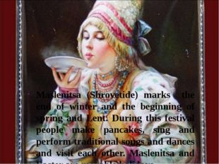 Maslenitsa (Shrovetide) marks the end of winter and the beginning of spring a