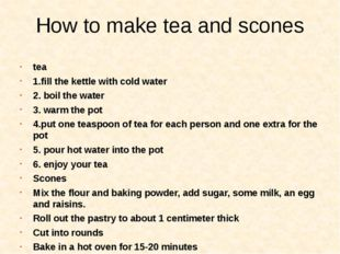 How to make tea and scones tea 1.fill the kettle with cold water 2. boil the