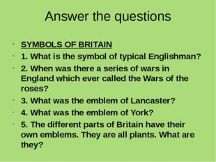 Answer the questions SYMBOLS OF BRITAIN 1. What is the symbol of typical Engl