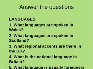 Answer the questions LANGUAGES 1. What languages are spoken in Wales? 2. What