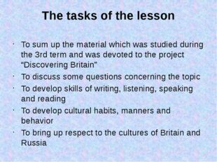 The tasks of the lesson To sum up the material which was studied during the 3