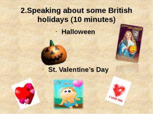 2.Speaking about some British holidays (10 minutes) Halloween St. Valentine's