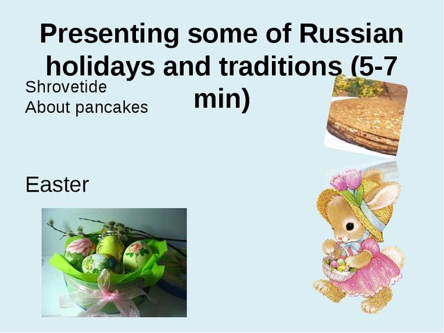 Presenting some of Russian holidays and traditions (5-7 min) Shrovetide About...