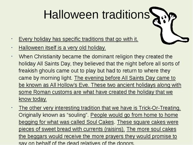 Halloween traditions Every holiday has specific traditions that go with it. H...