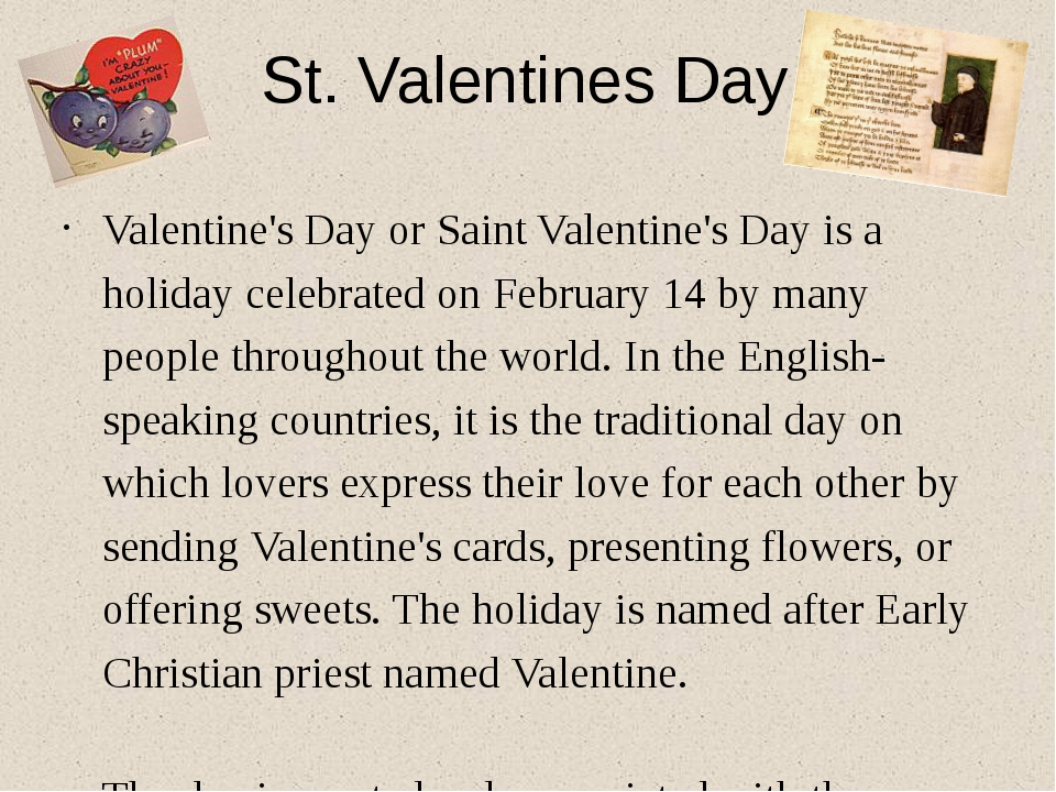 St. Valentines Day Valentine's Day or Saint Valentine's Day is a holiday cele...